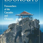 Lookouts: Firewatchers of the Cascades and the Olympics Book Review